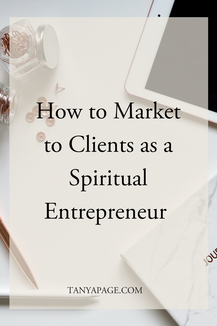 How to Market to Clients as a Spiritual Entrepreneur.png
