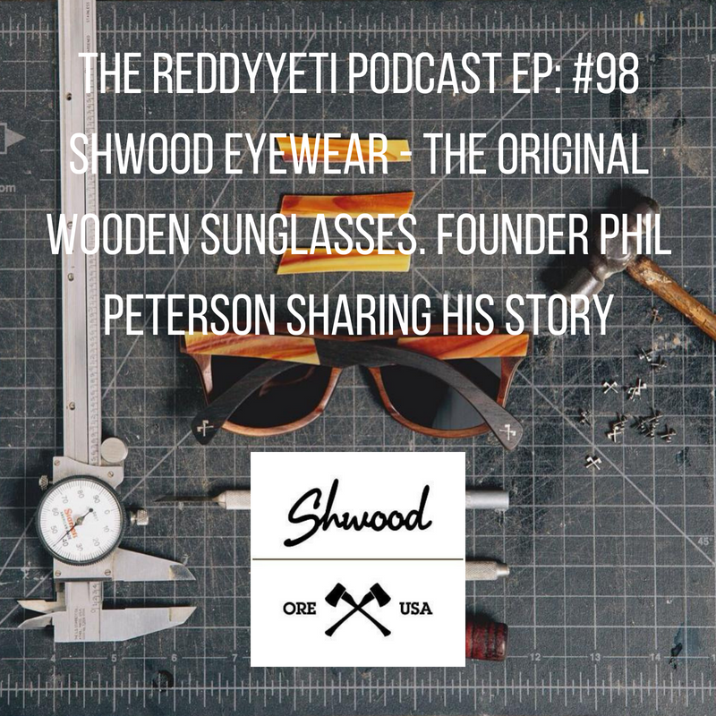 The ReddyYeti Podcast EP_ #98 Shwood Eyewear - [Tagline]. Founder Phil Peterson Sharing His Story (1).png