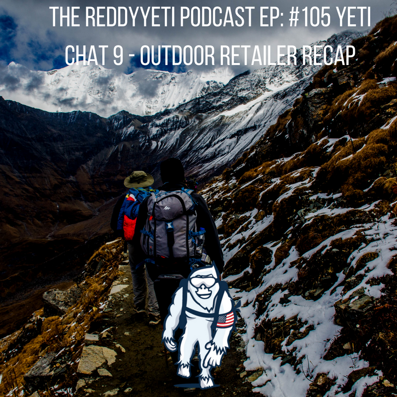 The ReddyYeti Podcast EP_ #105 Yeti Chat 9 - Outdoor Retailer Recap.png