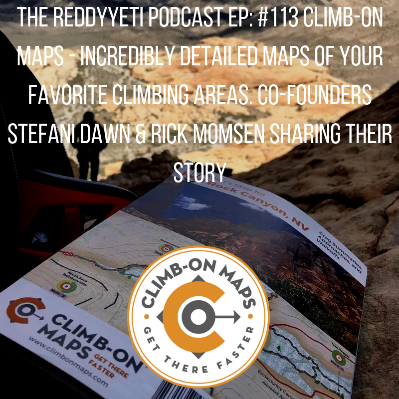 The ReddyYeti Podcast EP_ #113 Climb-On Maps - Incredibly Detailed Maps Of Your Favorite Climbing Areas. Co-Founders Stefani Dawn & Rick Momsen Sharing Their Story.png
