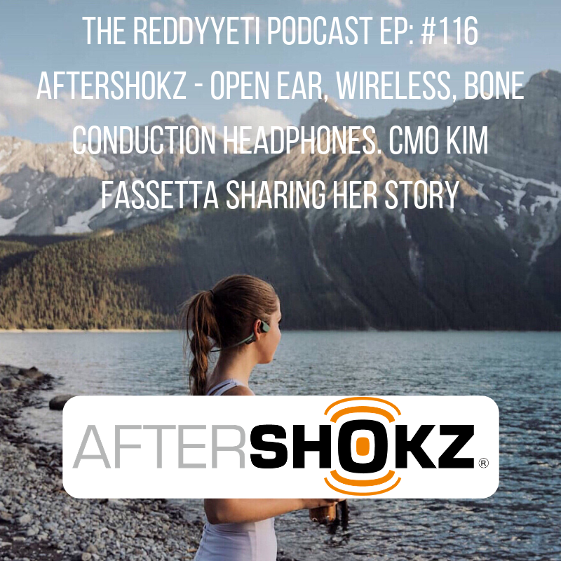 The ReddyYeti Podcast EP_ #116 AfterShokz - Open Ear, Wireless, Bone Conduction Headphones%E2%80%8E. CMO Kim Fassetta Sharing Her Story.png
