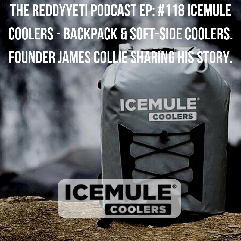 The ReddyYeti Podcast EP_ #118 ICEMULE Coolers - Backpack & Soft-Side Coolers. Founder James Collie Sharing His Story..png