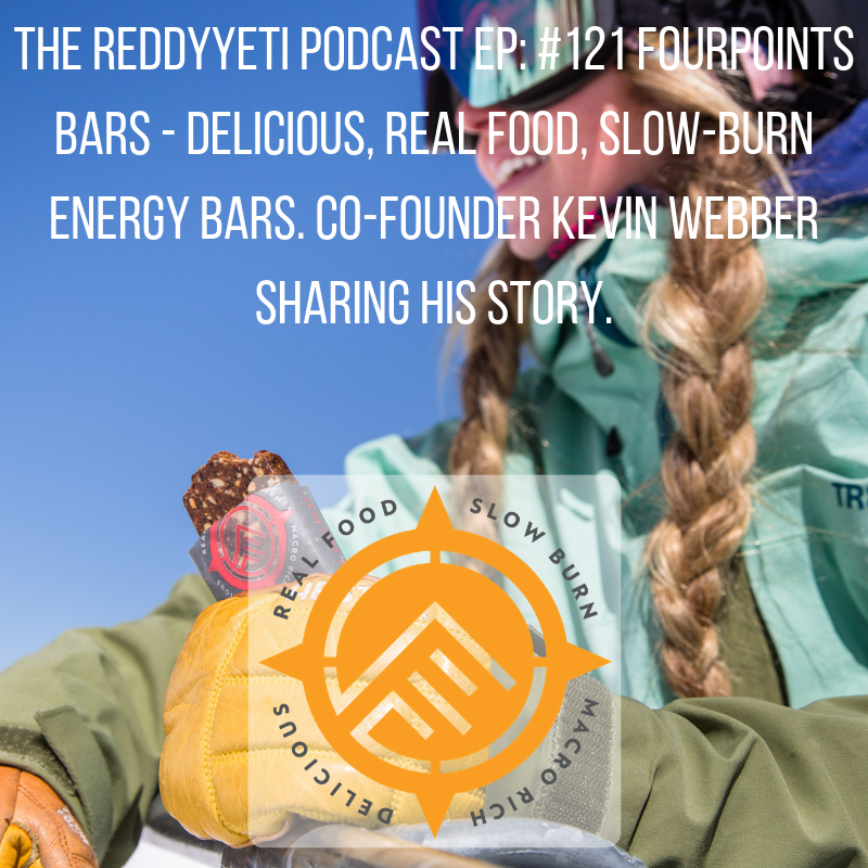 The ReddyYeti Podcast EP_ #121 Fourpoints Bars - Delicious, Real Food, Slow-Burn Energy Bars. Co-Founder Kevin Webber Sharing His Story. (2).png