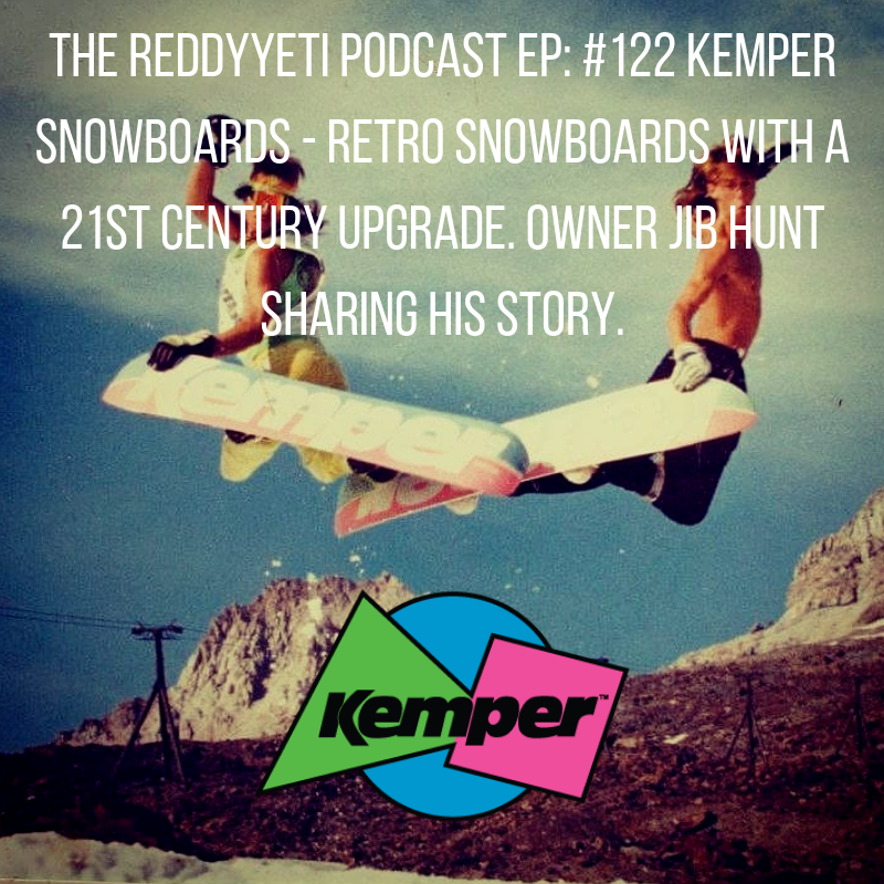 The ReddyYeti Podcast EP_ #122 Kemper Snowboards - Retro Snowboards with A 21st Century Upgrade. Owner Jib Hunt Sharing His Story..png