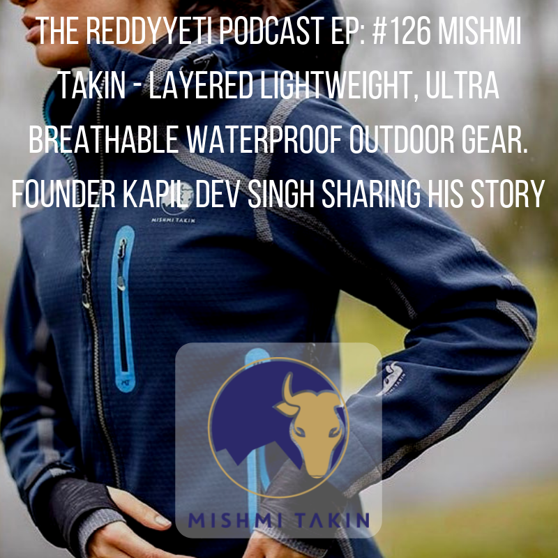 The ReddyYeti Podcast EP_ #126 Mishmi Takin - Layered Lightweight, Ultra Breathable Waterproof Outdoor Gear. Founder Kapil Dev Singh Sharing His Story.png
