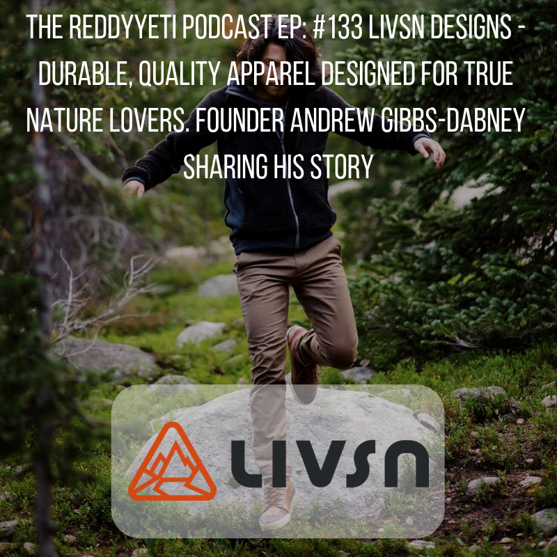 The ReddyYeti Podcast EP_ #133 Livsn Designs - Durable, Quality Apparel Designed For True Nature Lovers. Founder Andrew Gibbs-Dabney Sharing His Story.png