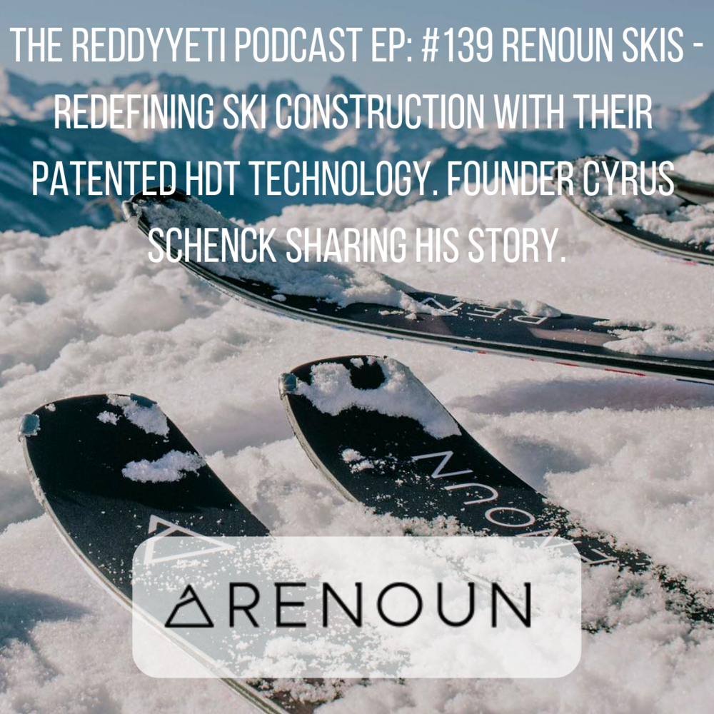 The ReddyYeti Podcast EP_ #139 Renoun Skis - Redefining Ski Construction With Their Patented HDT Technology. Founder Cyrus Schenck Sharing His Story..png