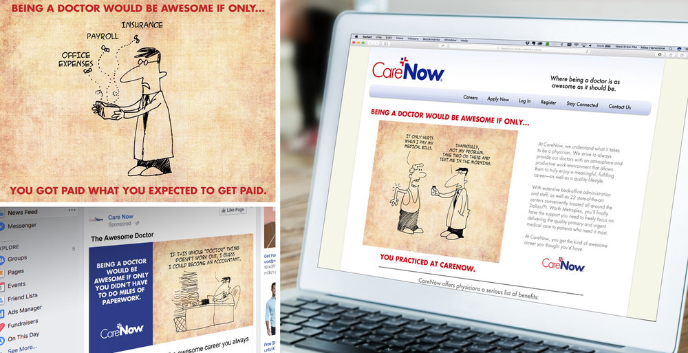"Care Now.  To help Care Now recruit doctors for their clinics, we developed the ""Awesome Doctor"" campaign. Using original illustrations we created depicting the challenges of having a private practice, we produced a campaign that ran in direct mail, email and online. Our work was recognized as the Direct Marketing Campaign of the Year by the DFWAMA."