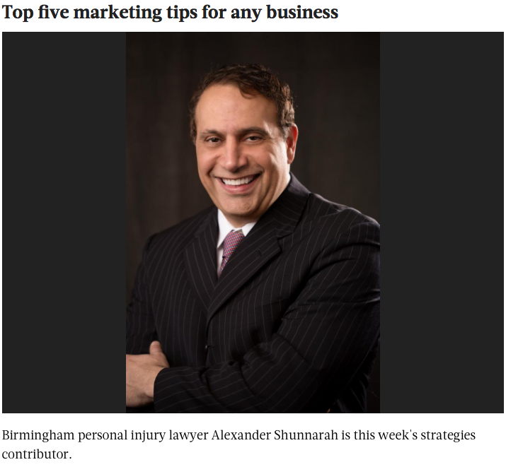 "BIRMINGHAM BUSINESS JOURNAL: ALEXANDER SHUNNARAH PERSONAL INJURY ATTORNEYS, P.C. ""TOP FIVE MARKETING TIPS FOR ANY BUSINESS"""