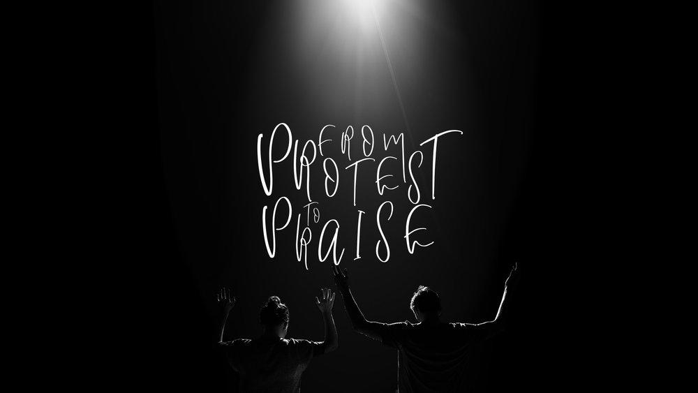 From Protest to Praise Slide.jpg