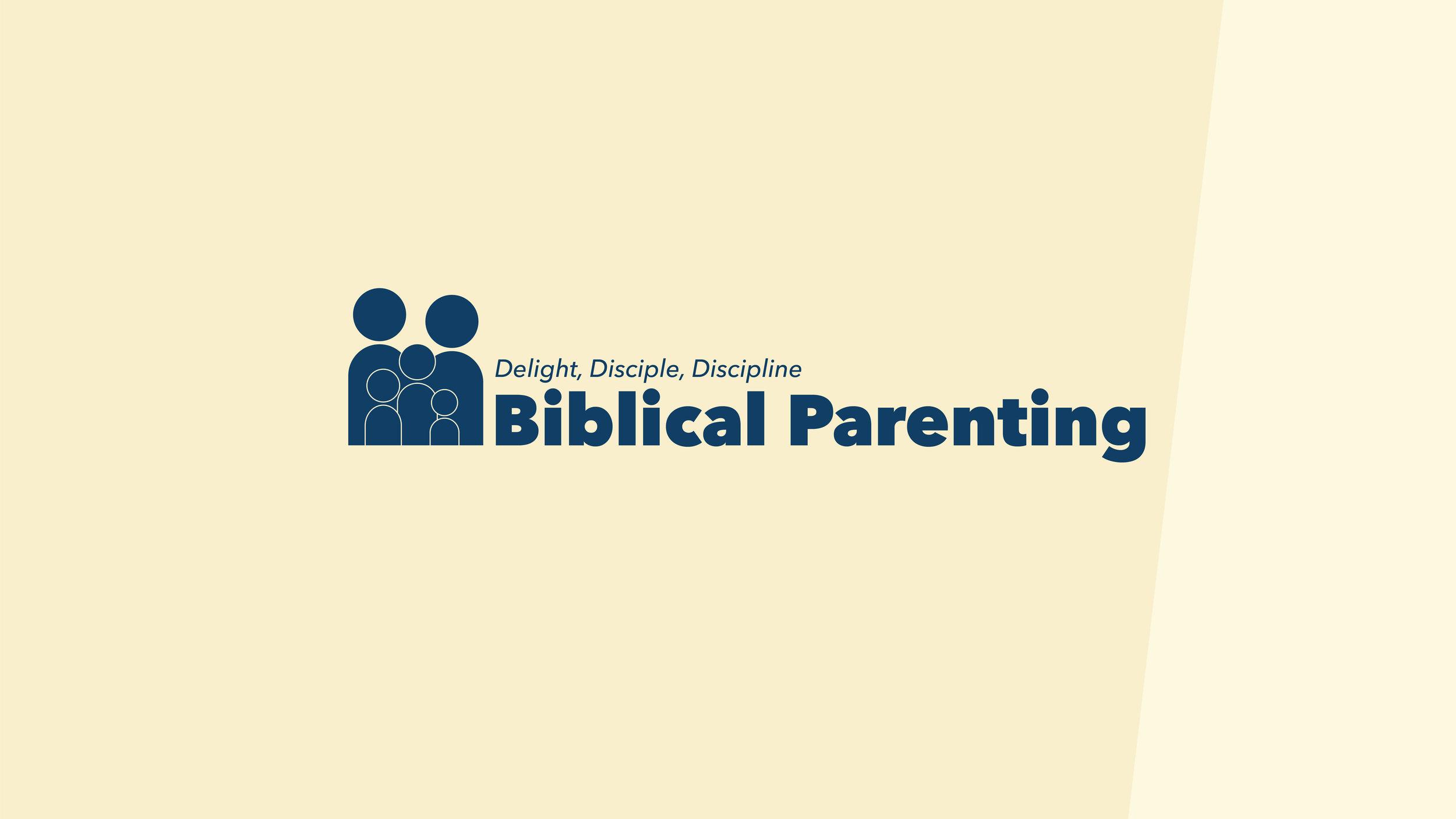Biblical Parenting - Delight, Disciple, Discipline