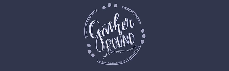 Gather Round Header.jpg