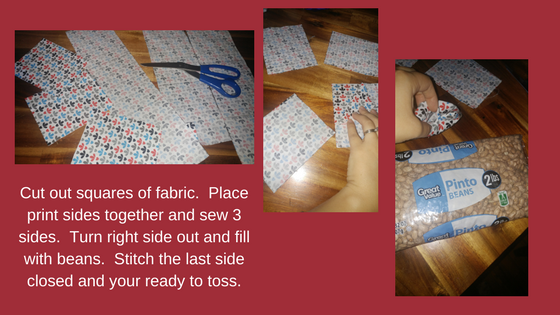 Cut out squares of fabric. Place print sides together and sew 3 sides. Turn right side out and fill with beans. Stitch the last side closed and your ready to toss..png
