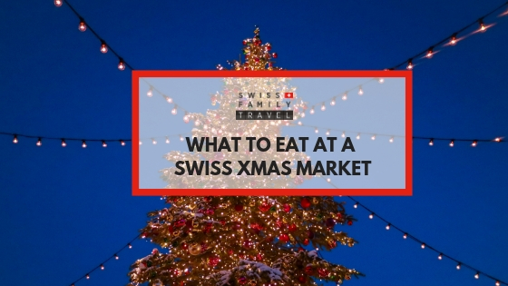 What to eat at a Swiss Christmas Market