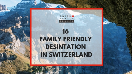 16 family friendly destinations in Switzerland suggested by Swiss-based families