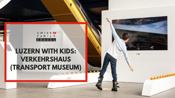 Verkehrshaus in Luzern - a fantastic Transport Museum the kids will love
