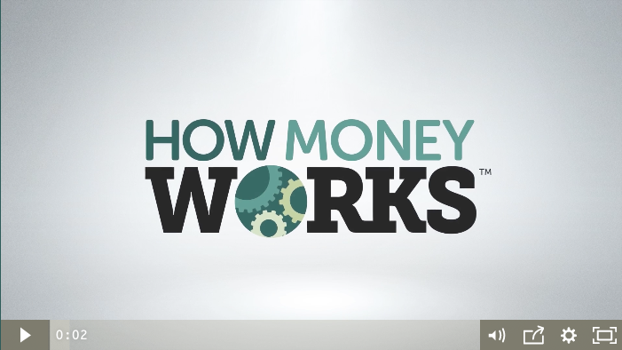 CLICK TO WATCH A VIDEO ON HOW MONEY WORKS