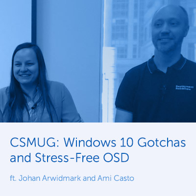 CSMUG: Windows 10 Gotchas & Stress-Free OSD