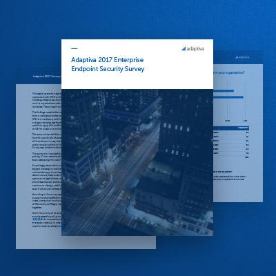Adaptiva 2017 Enterprise Endpoint Security Survey