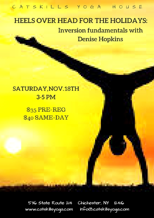 This workshop is back on the schedule after popular demand!  In this special class participants will learn to approach strong, well-built inversions from the ground up. Inversions not only require upper body stability but also a deep connection to the core, pelvis, and inner legs. Emotionally, going upside down on our mats can invoke a multitude of feelings, from fear and self-doubt to thrill and exhilaration. Join Denise in taking the leap!  This class is designed for all levels   from very new beginners to more advanced practitioners.  For more about the amazing Denise, see  here.     Reserve your spot  here !