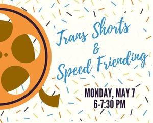 TRANS SHORTS & SPEED FRIENDING