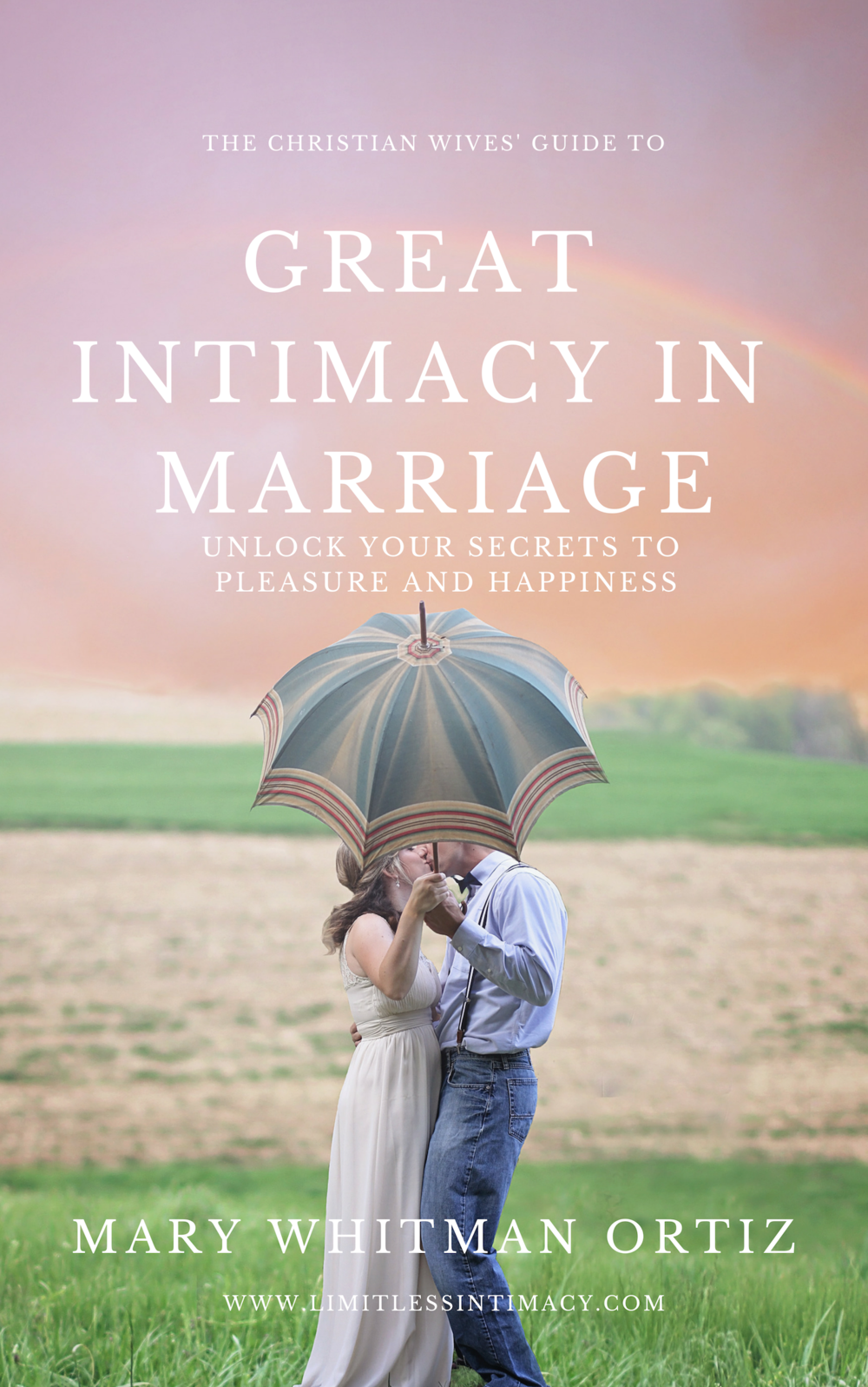 The Christian Wives' Guide to Great Intimacy in Marriage: - 4-weeks to Unlock Your Secrets to Pleasure and Happiness