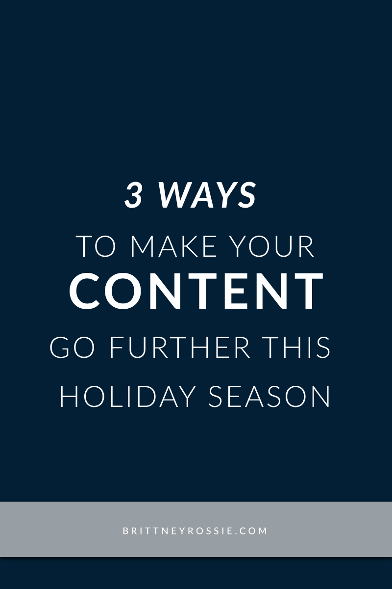 3 WAYS TO MAKE YOUR CONTENT GO FURTHER THIS HOLIDAY SEASON - BrittneyRossie.com