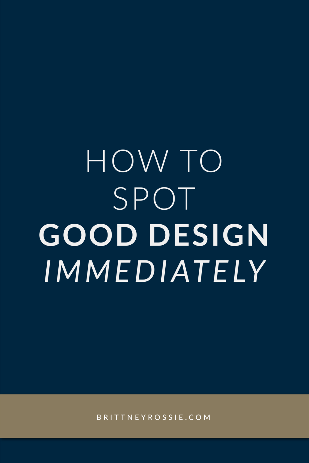 How-to-Spot-Good-Design_Immediately_BrittneyRossie.com.png