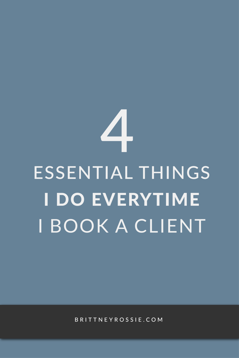 4-Essential-Things-I-Do-Everytime-I-Book-A-Client_BrittneyRossie.com.png