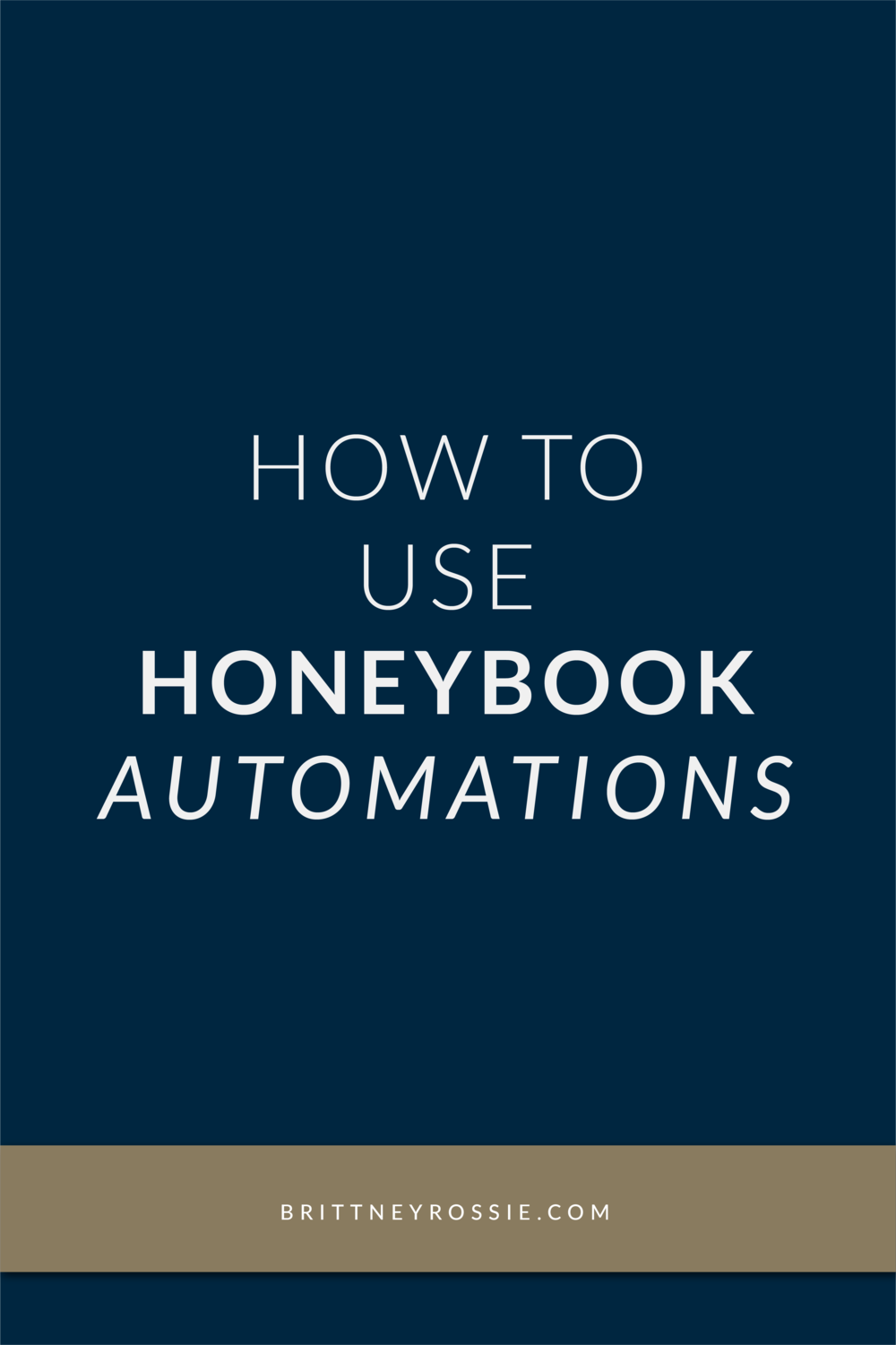 How-to-Use-Honeybook-Automations_BrittneyRossie.com.png
