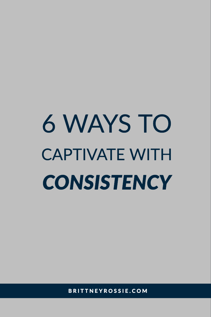6 Ways To Captivate With Consistency.jpg