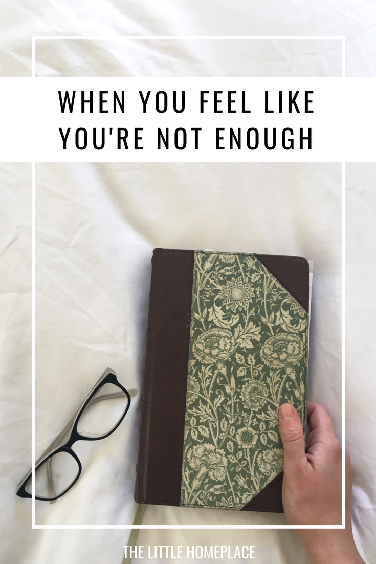 When Your Feel Like You're Not Enough | The Little Homeplace