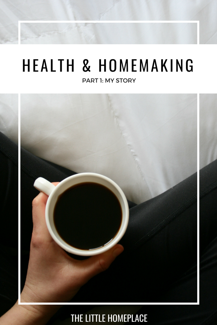 Health & Homemaking Part 1 My Story | The Little Homeplace