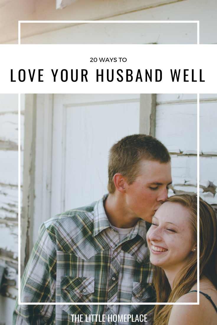 20 Ways to Love Your Husband Well | The Little Homeplace