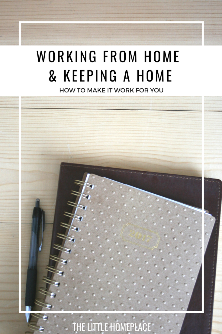 Working From Home and Keeping a Home - How to Make it Work For You | The Little Homeplace