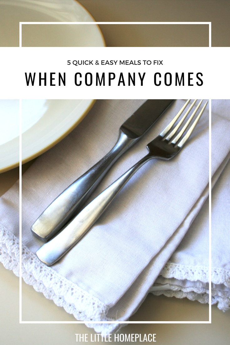 5 Quick & Easy Meals to Fix When Company Comes | The Little Homeplace