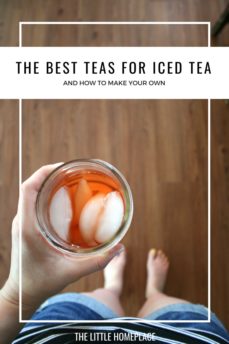 The Best Teas for Iced Tea and How to Make Your Own | The Little Homeplace