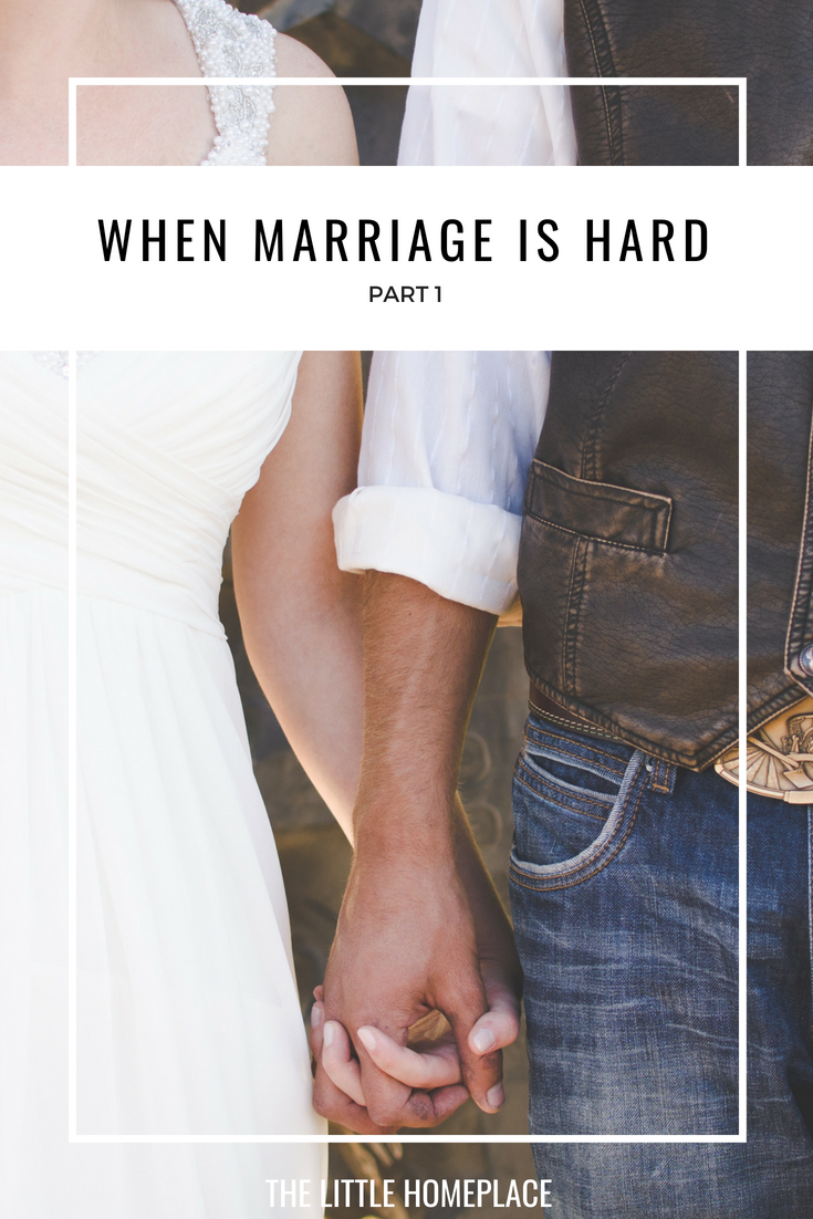 When Marriage is Hard Part 1 | The Little Homeplace