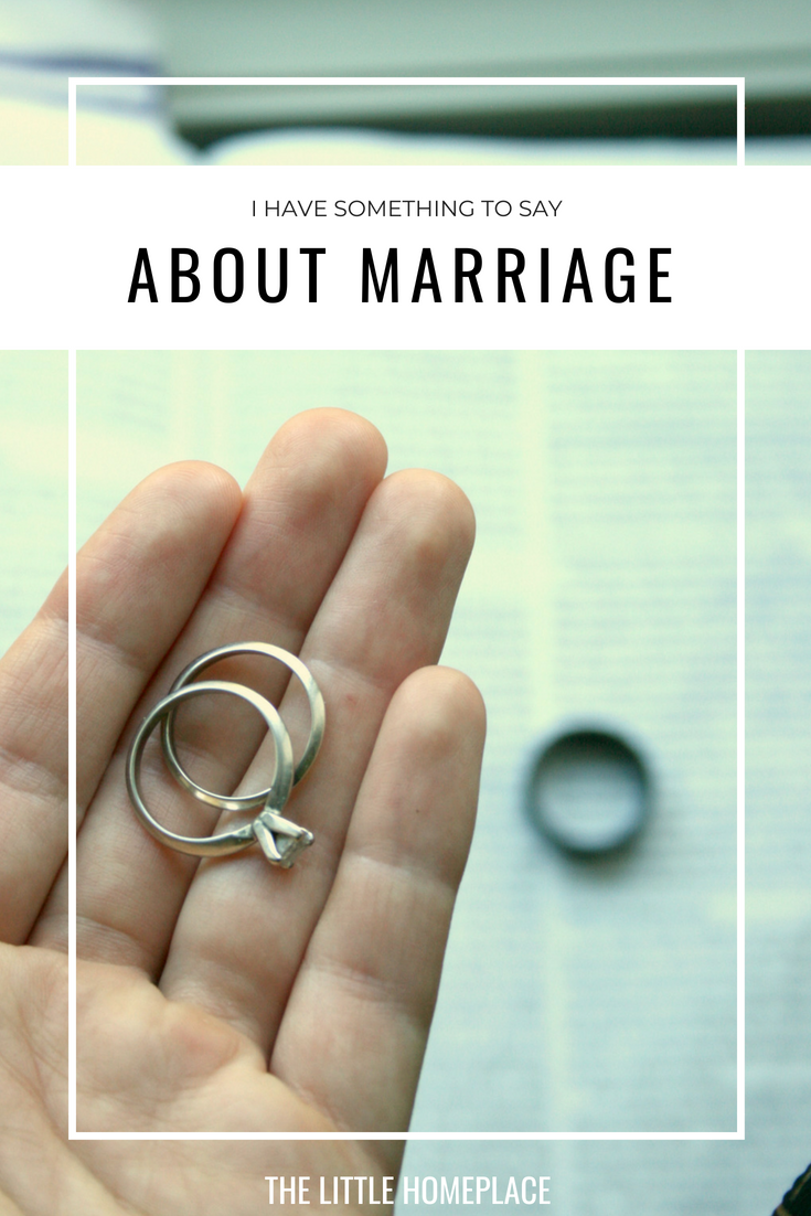 I Have Something to Say About Marriage | The Little Homeplace