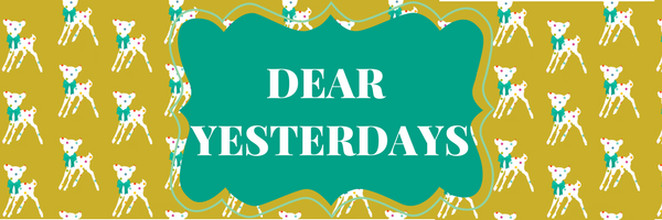 Dear Yesterdays