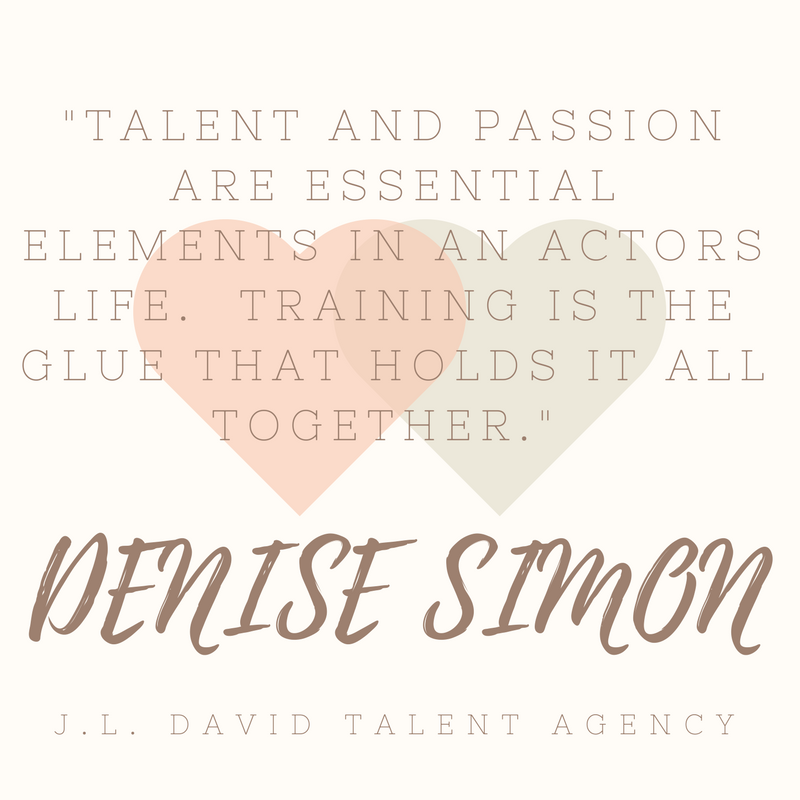'Talent and passion are essential elements in an actors life. Training is the glue that holds it all together._ Denise Simon.png
