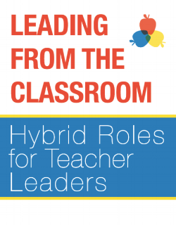 Read 2018  LEADING FROM THE CLASSROOM: HYBRID ROLES FOR TEACHER LEADERS