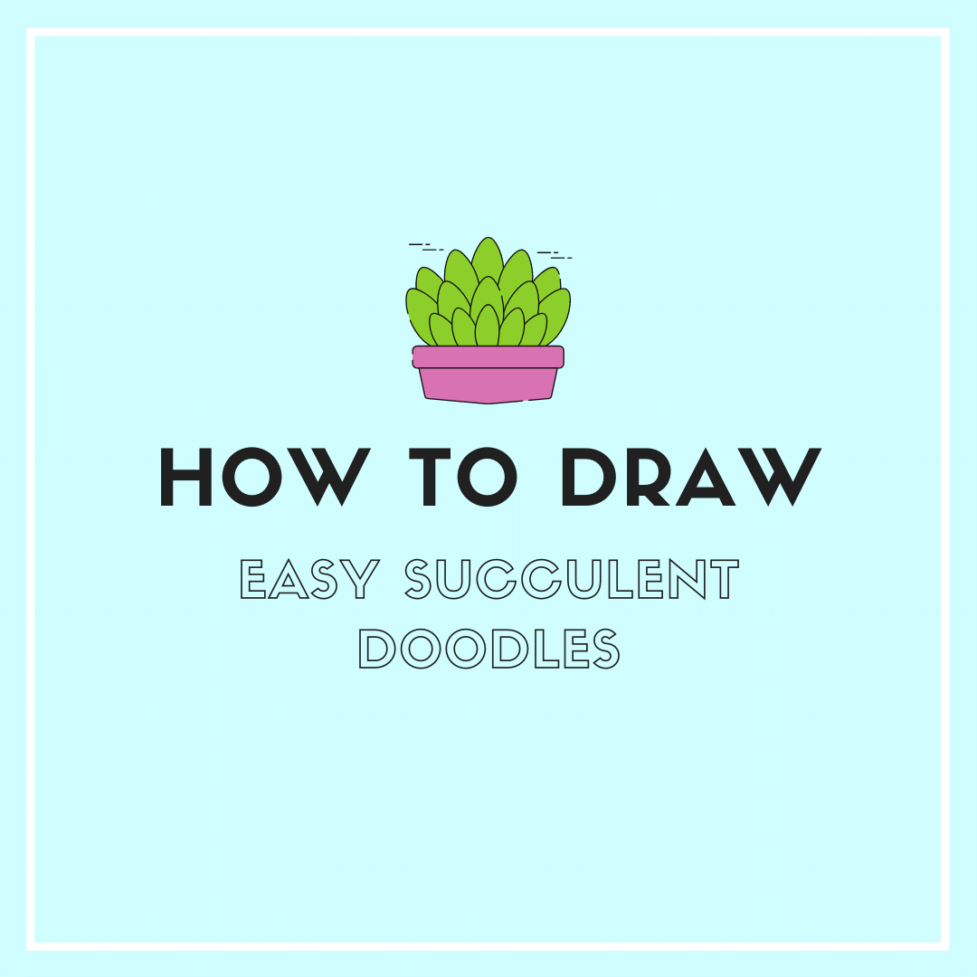 Succulent Doodles How To Draw Succulents Step By Step Sweet Planit