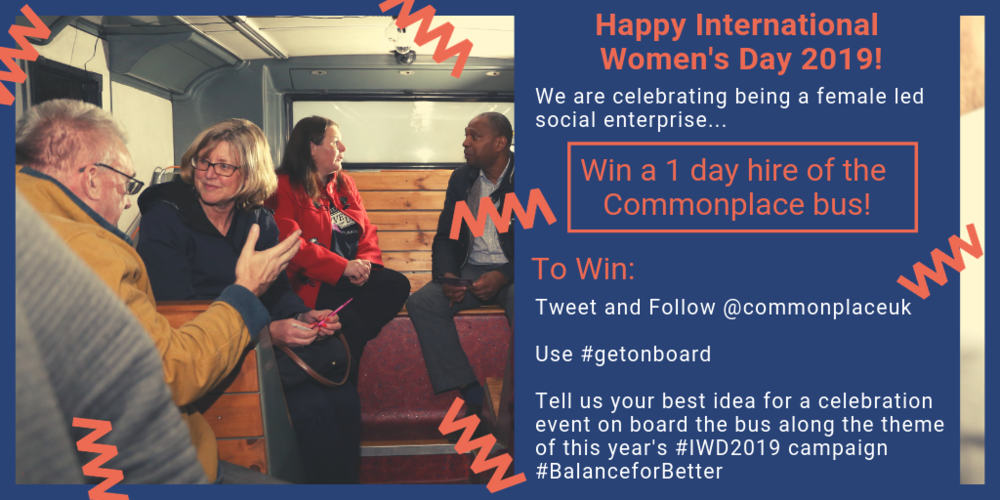 Follow @commonplaceuk. Tweet @commonpyears' IWD campaign #BalanceforBetter. Best idea wins a full day hire of the bus. Competition opens Friday 8th March 9am and closes Monday 11th March at 12noon. (1).png