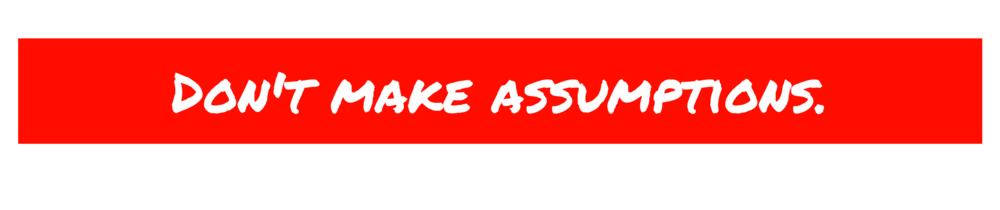 dont_make_assumptions