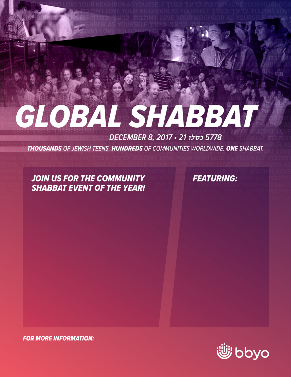 Flyer Template Flyer templates to get the word out about your Global Shabbat experienceon Friday or Saturday.