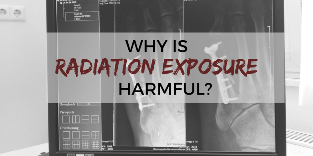 Why Is Radiation Exposure Harmful?