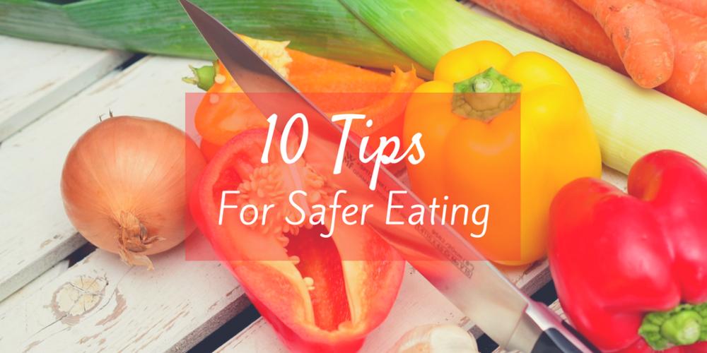10 Tips For Safer Eating