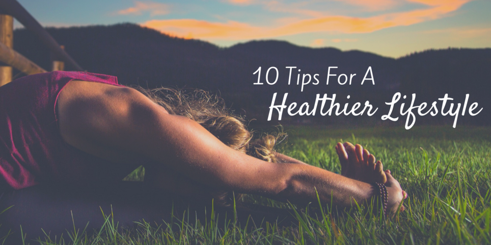 10 Tips For A Healthy Lifestyle