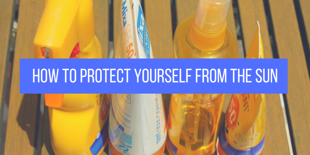 How To Protect Yourself From The Sun
